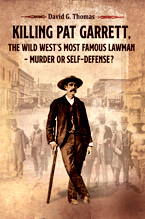 Killing Pat Garrett, The Wild West's Most Famous Lawman - Murder or Self-Defense?